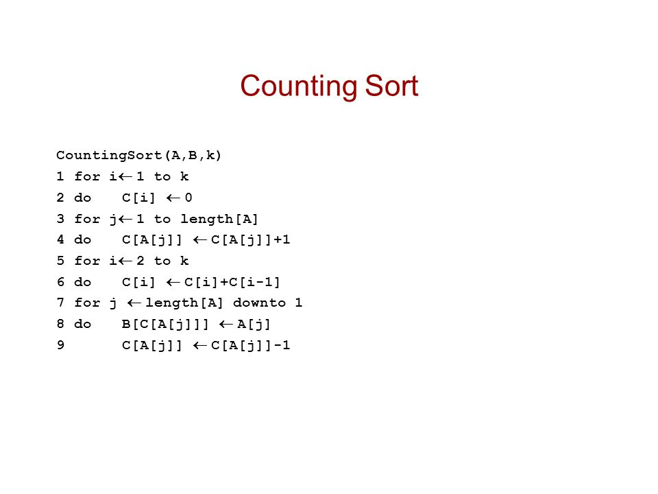 Counting Sort CountingSort(A,B,k) 1 for i 1 to k 2 do C[i]  0
